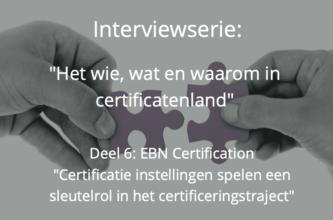 Het wie, wat en waarom in certificatenland: EBN Certification