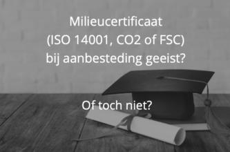 Milieucertificaat (ISO 14001, CO2) bij aanbesteding geëist? Of toch niet?