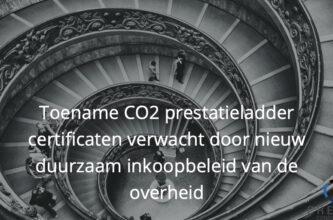 Toename CO2 prestatieladder certificaten verwacht door nieuw duurzaam inkoopbeleid van de overheid