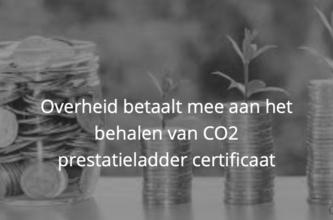 Overheid betaalt mee aan het behalen van CO2 prestatieladder certificaat